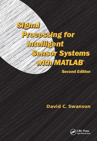 Signal Processing for Intelligent Sensor Systems with MATLAB, Second Edition