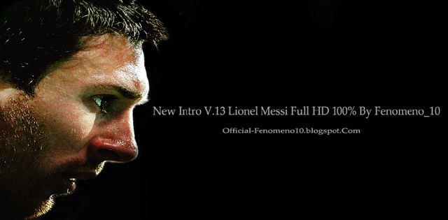New Intro V.13 Lionel Messi Full HD 100% By Fenomeno_10