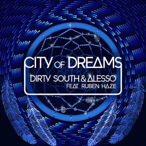 Dirty South & Alesso feat. Ruben Haze - City Of Dreams (Original Mix)